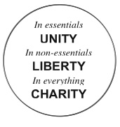 In essentials unity, in non-essentials liberty, in everything charity